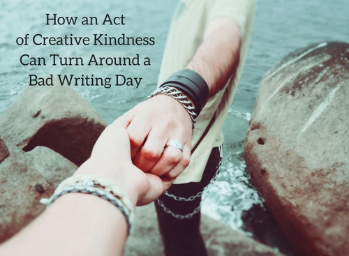 How an Act of Creative Kindness Can Turn Around a Bad Writing Day #MondayBlogs#Writers