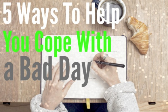 5-ways-to-help-you-cope-with-a-bad-day