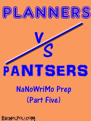 NaNoWriMo 2016 Prep: Planners vs. Pantsers