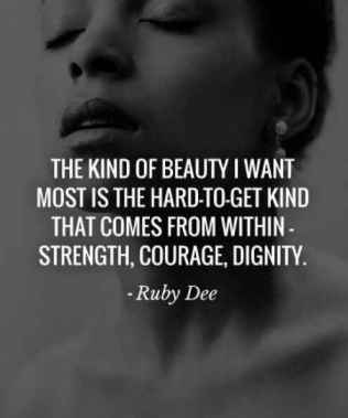 the-kind-of-beauty-i-want-most-is-the-hard-to-get-kind-that-comes-from-within-strength-courage-dignity-ruby-dee
