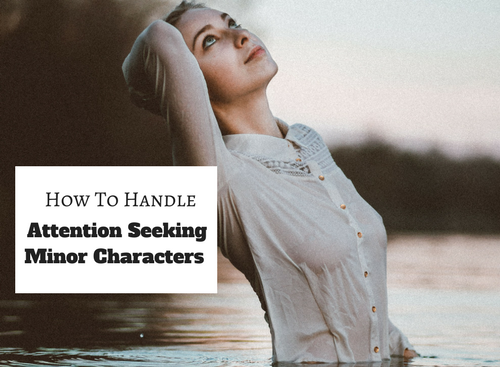 How To Handle Attention Seeking Minor Characters #SundayBlogShare #AmWriting