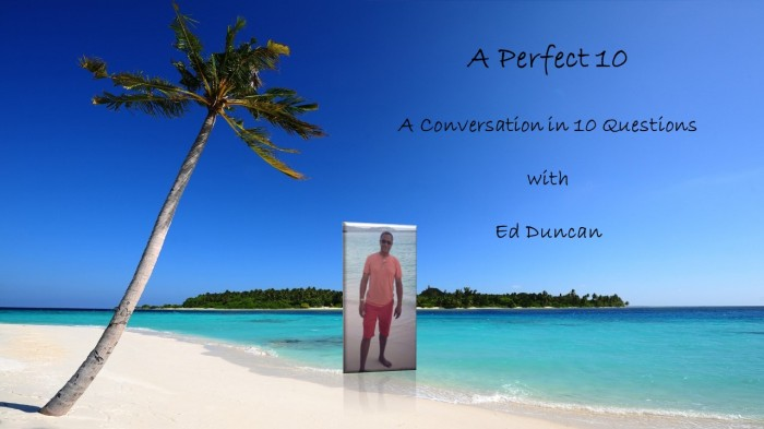 A Perfect 10 with EdDuncan