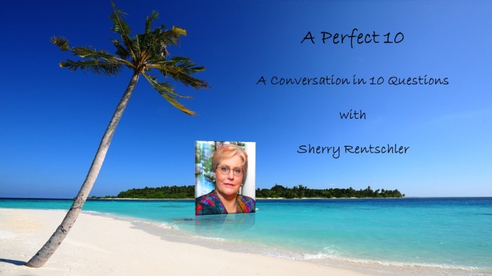 A Perfect 10 with SherryRentschler