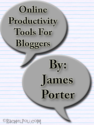 Online Productivity Tools for Bloggers by James Porter | Guest Post
