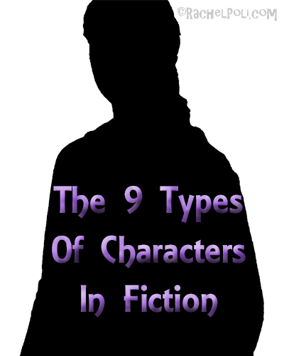 The 9 Types of Characters in Fiction | Character Development | RachelPoli.com