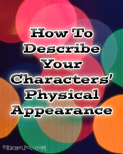 How to describe your characters' physical appearance | Character development | Creating fictional characters | RachelPoli.com