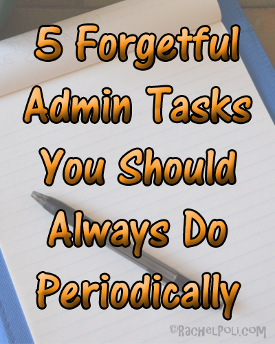 5 Forgetful Admin Tasks To Do Periodically | Admin | Blogging | Website Maintenance | RachelPoli.com