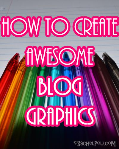 How to create awesome blog graphics | Blogging | How to blog | RachelPoli.com