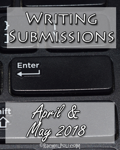 April & May 2018 Writing Submissions | Writing Contests | Creative Writing | RachelPoli.com