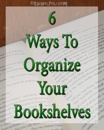 6 Ways To Organize Your Bookshelves | Book Blogger | Book Reviews | Reading | Books | RachelPoli.com
