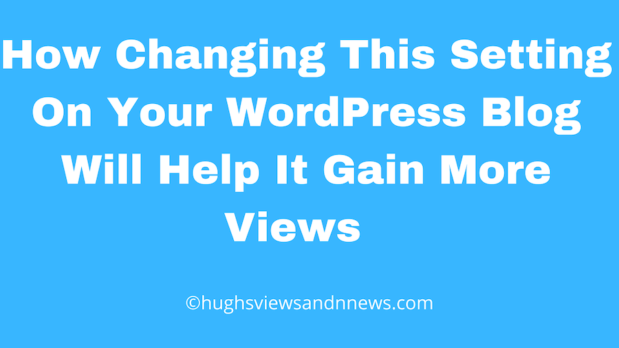 Banner for the blog post 'How Changing This Setting On Your WordPress Blog Will Help It Gain More Views'